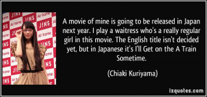 movie of mine is going to be released in Japan next year. I play a ...