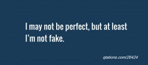 ... for Quote #26424: I may not be perfect, but at least I'm not fake