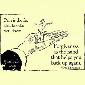 pain the the fist that knocks you down forgiveness is the hand that ...