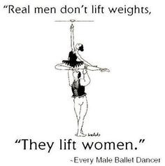 Real men lift girls, not weights. Dance | quotes | truth | strength