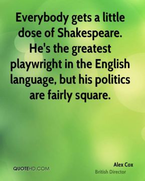 Alex Cox - Everybody gets a little dose of Shakespeare. He's the ...