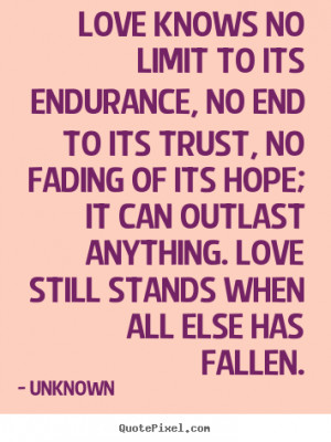 Quote about love - Love knows no limit to its endurance, no end to its ...