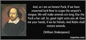 And, as I am an honest Puck, If we have unearned luck Now to scape the ...