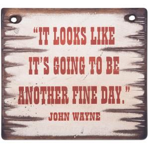 John Wayne Fine Day 12x12 Wood Sign