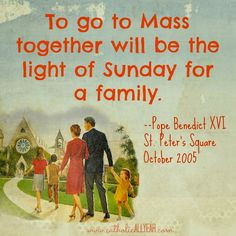 Catholic All Year: Pope Benedict XVI quote on Sunday mass & family ...