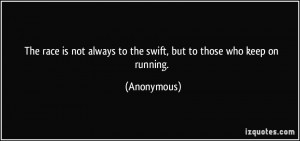 The race is not always to the swift, but to those who keep on running ...
