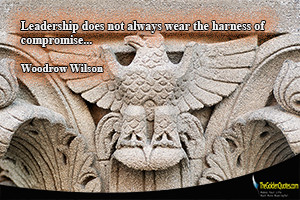 Leadership does not always wear the harness of compromise…