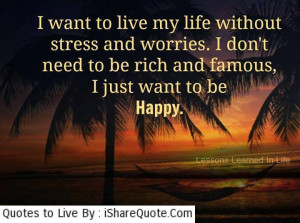 want to live my life without stress and worries…