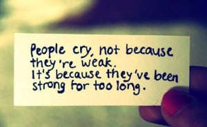 Sad Quote On Crying & Being Strong For Too Long