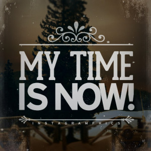 My Time Is Now Quote Graphic