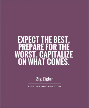 ... best. Prepare for the worst. Capitalize on what comes Picture Quote #1