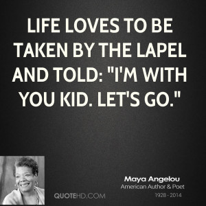 Life loves to be taken by the lapel and told: