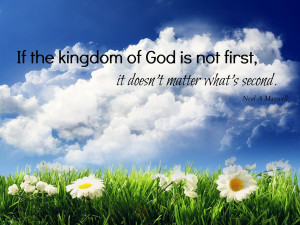 If the kingdom of God is not first, it doesn't matter what's second.
