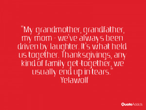 My grandmother, grandfather, my mom - we've always been driven by ...