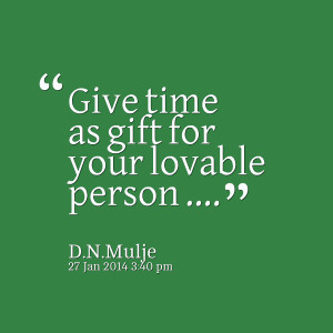 Quotes Picture: give time as gift for your lovable person