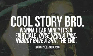 Cool Story Bro Tell It Again Quotes