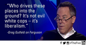 Graphic Quotes: Greg Gutfeld on Ferguson and Liberalism