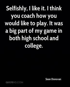 Selfishly, I like it. I think you coach how you would like to play. It ...