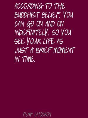 ... you-can-go-on-and-on-indefinitely-so-you-see-your-life-as-just-a-brief