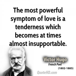 The most powerful symptom of love is a tenderness which becomes at ...