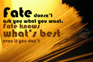 Fate Quote: Fate doesn't ask you what you want....