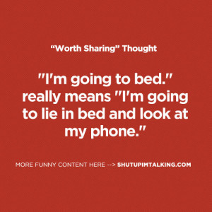 """going to bed."""" really means """"I'm going to lie in bed and ..."""