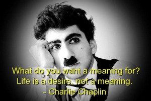 Charlie chaplin quotes sayings life desire meaning best