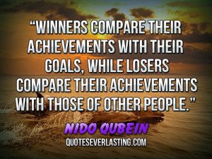 ... , while losers compare their achievements with those of other people