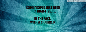 some people just need a high-five.....in the face.with a chair!!! :p ...
