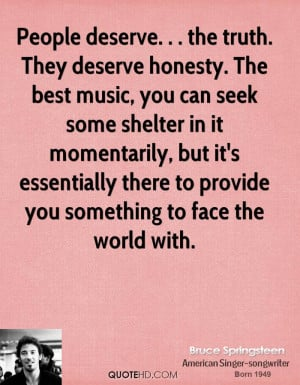 People deserve. . . the truth. They deserve honesty. The best music ...