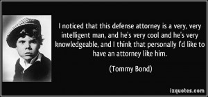 noticed that this defense attorney is a very, very intelligent man ...
