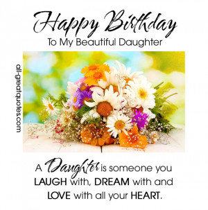 Happy Birthday To My Beautiful Daughter .. A Daughter is someone you ...