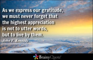 ... the highest appreciation is not to utter words, but to live by them