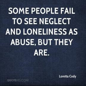 Loretta Cody - Some people fail to see neglect and loneliness as abuse ...