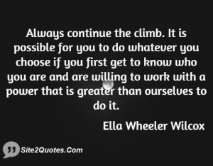 Always continue the climb. It is possible for you to do whatever you ...