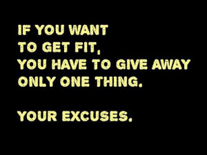 If you want to get fit, you have to give away only on thing. Your ...