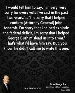 Sorry Quotes Paul-begala-quote-i-would-tell ...