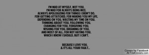 mad at myself, not you.I'm mad for always being nice.always ...
