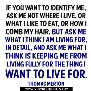 If you want to identify me, ask me not where I live, or what I like to ...