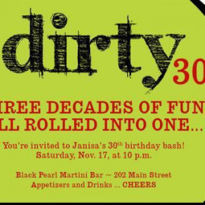 Throw yourself a 'Dirty 30' birthday party. Have t-shirts made and ...