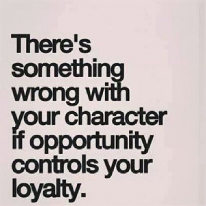 Opportunity controls your loyalty