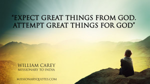 Expect Great things from God - William Carey