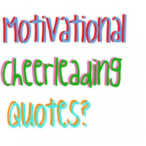 Motivational Cheer Leading Quotes
