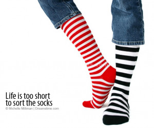 Life is too short to sort the socks.