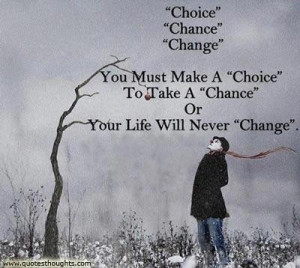 Great life quotes thoughts choice change chance best nice