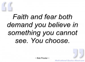 faith and fear both demand you believe in bob proctor