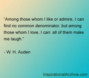 Among those whom I like or admire, I can find no common denominator ...