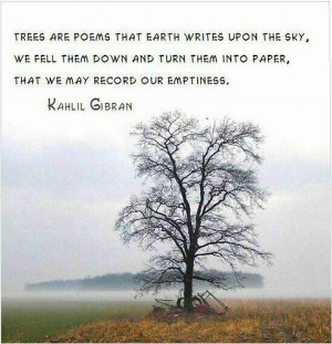 Trees are poems the earth writes upon the sky, We fell them down and ...