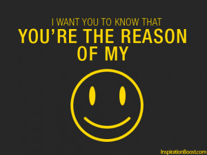 want you to know that you're the reason of my Smile.
