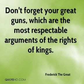 frederick-the-great-dont-forget-your-great-guns-which-are-the-most.jpg